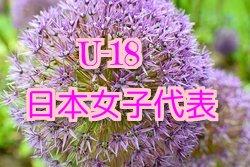【メンバー・スケジュール発表!】U-18日本女子代表候補 トレーニングキャンプ(10/15 – 18@J-GREEN堺)