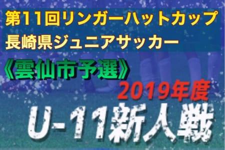 2019 第11回リンガーハットカップ(U-11)長崎県ジュニアサッカー 雲仙市予選 優勝はアルグランデ!