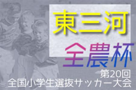 2021年度 JA全農杯 全国小学生選抜サッカー大会 東三河地区大会(愛知)決勝トーナメント5/9結果速報をお待ちしています!
