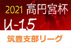 2021 高円宮杯 福岡県ユース(U-15)筑豊支部サッカーリーグ 4/17.18 結果掲載!ご入力ありがとうございます&お待ちしています!次回 4/24