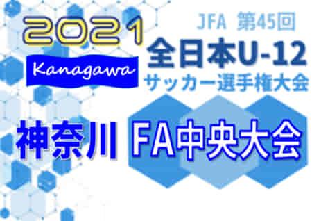 速報!2021年度 JFA全日本U-12サッカー選手権 神奈川県大会《FA中央大会》64チーム出場!組合せ決定!地区予選情報まとめました!11/7~23開催!情報ありがとうございます!